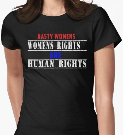 NASTY WOMENS RIGHTS ARE HUMAN RIGHTS Womens Fitted T-Shirt