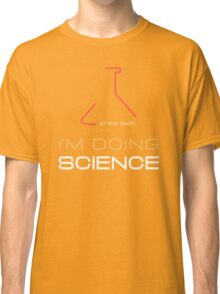 I'm Doing Science Text Typography Sentence Classic T-Shirt