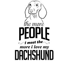 The More People I Meet The More I Love My Dachshund Photographic Print