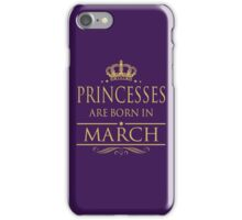 BIRTH GIFT !!! PRINCESSES ARE BORN IN MARCH iPhone Case/Skin