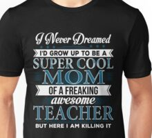 Super Cool Mom Of A Freaking Awesome Teacher Unisex T-Shirt