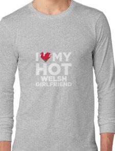 I Love My Hot Welsh Girlfriend Long Sleeve T-Shirt