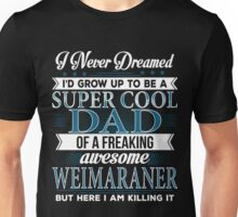Super Cool Dad Of A Freaking Awesome Weimaraner Unisex T-Shirt