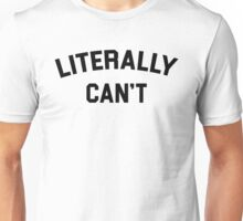 LITERALLY CAN'T Unisex T-Shirt