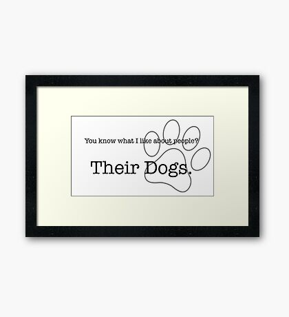 What I like about people - their dogs Framed Print