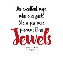 Proverbs 31:10 She is More Precious than Jewels Photographic Print