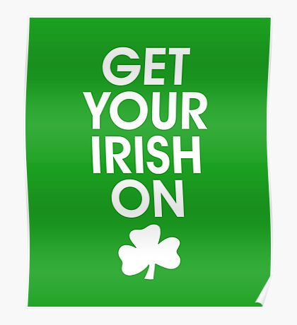 Get Your Irish On St Patrick's Day Poster