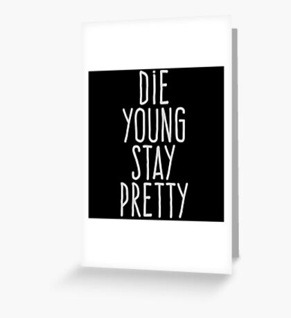 Die young stay pretty Greeting Card