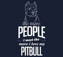 The More People I Meet The More I Love My Pitbull by 2E1K
