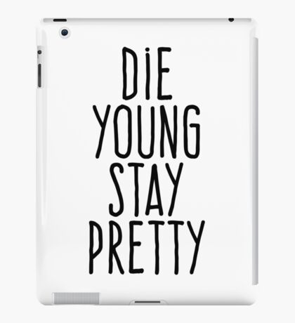 Die young stay pretty iPad Case/Skin