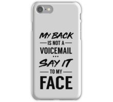 My back is not a voicemail say it to my face iPhone Case/Skin