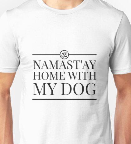 Namast'ay home with my dog Unisex T-Shirt