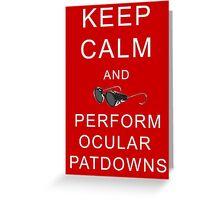 Keep calm and perform ocular patdowns Greeting Card
