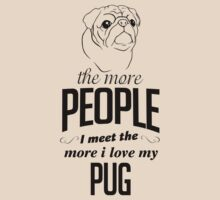 The More People I Meet The More I Love My Pug by 2E1K