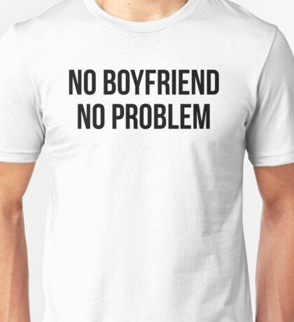 NO BOYFRIEND NO PROBLEM Unisex T-Shirt
