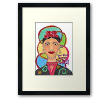 Frida Kahlo Inspired - You will touch the hearts of many Framed Print