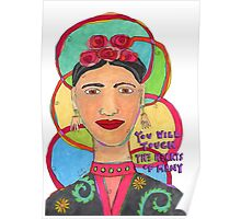 Frida Kahlo Inspired - You will touch the hearts of many Poster