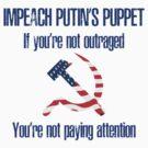 Anti-Trump: Impeach Putin's Puppet t-shirt by cinn