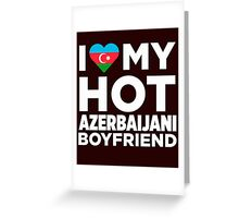 I Love My Hot Azerbaijani Boyfriend Greeting Card