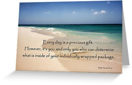Every Day is a Precious Gift... by Polly Peacock