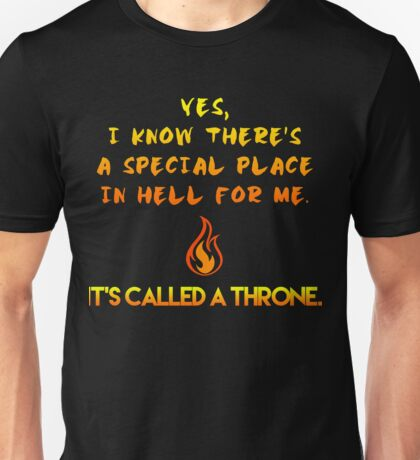 I know there's a special place in hell for me Unisex T-Shirt