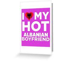 I Love My Hot Albanian Boyfriend Greeting Card