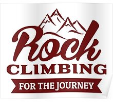 Rock Climbing For The Journey Poster