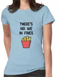 There's no WE in Fries Womens Fitted T-Shirt