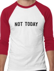 Not today Men's Baseball ¾ T-Shirt