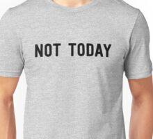 Not today Unisex T-Shirt