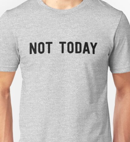Not today Unisex T-Shirt