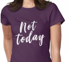 Not today Womens Fitted T-Shirt