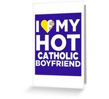 I Love My Hot Catholic Boyfriend Greeting Card