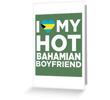 I Love My Hot Bahamian Boyfriend Greeting Card