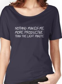 Nothing makes me more productive than the last minute Women's Relaxed Fit T-Shirt