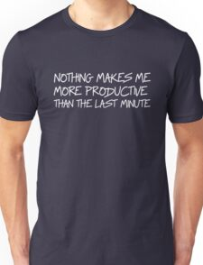 Nothing makes me more productive than the last minute Unisex T-Shirt