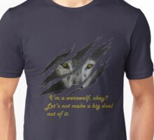 I am a werewolf okay? Unisex T-Shirt