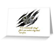 I am a werewolf okay? Greeting Card