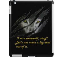 I am a werewolf okay? iPad Case/Skin