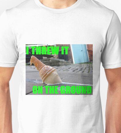I Threw It On The Ground Unisex T-Shirt