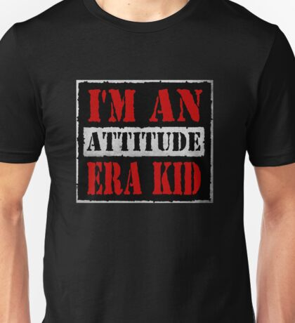 I'm An ATTITUDE Era Kid! Unisex T-Shirt