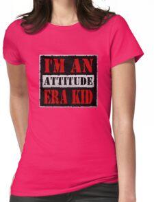 I'm An ATTITUDE Era Kid! Womens Fitted T-Shirt