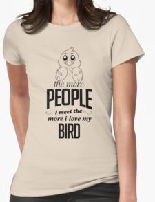 The More People I Meet The More I Love My Bird T-Shirt