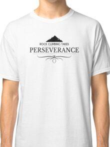 Rock Climbing Takes Perseverance Classic T-Shirt