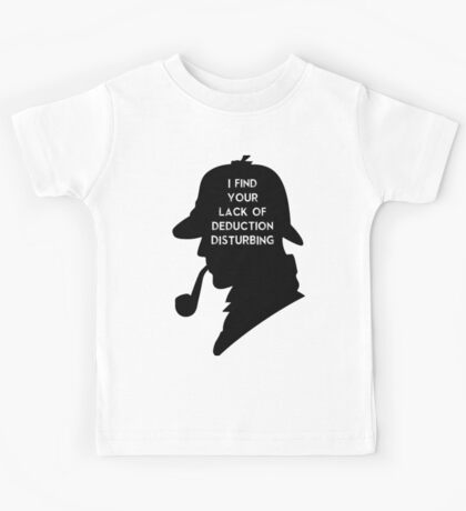 Sherlock I find your lack Kids Tee