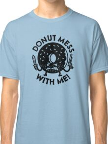 Donut Mess with Me! Classic T-Shirt