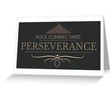 Rock Climbing Takes Perseverance Greeting Card