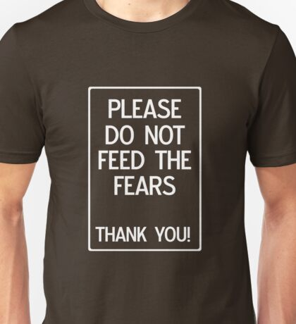 Please do not feed the fears Unisex T-Shirt