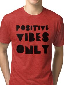 Positive Vibes Only Tri-blend T-Shirt