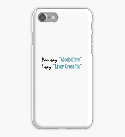 You say Alcoholism, I say liver CrossFit iPhone Case/Skin